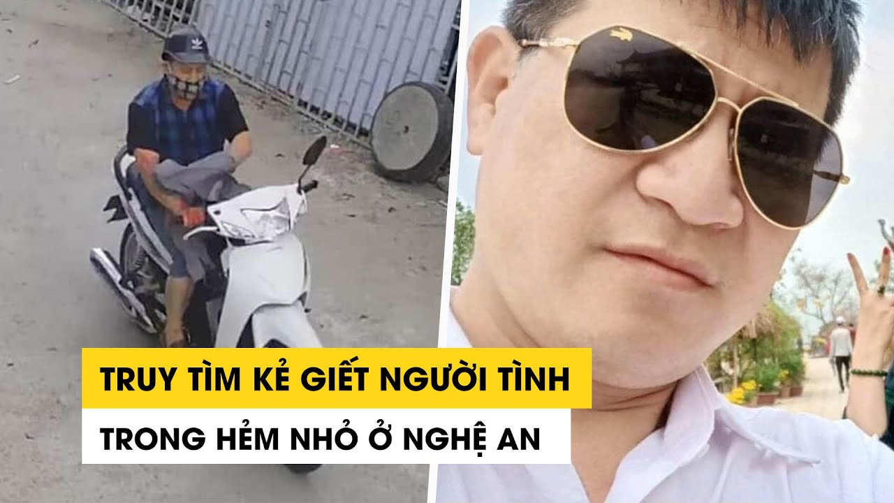Truy tìm kẻ giết người tình trong hẻm nhỏ ở Nghệ An gây xôn xao dư luận