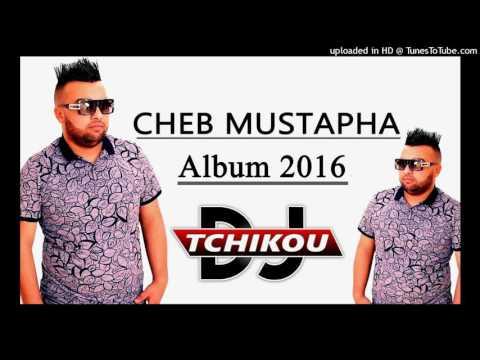 Cheb Mustapha Galbi Mazel Mabra Album 2016 By DJ Tchikou