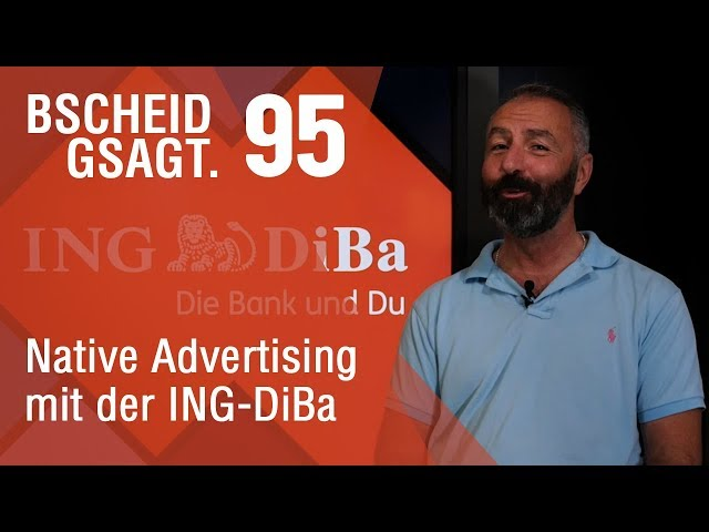 Bscheid Gsagt - Folge 95: Native Advertising mit der ING-DiBa
