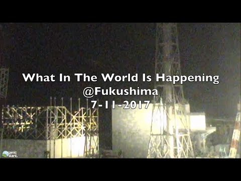 What In The World Is Happening @Fukushima 7-11-2017 | Organic Slant