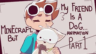 Minecraft, But My Friend Is A Dog... | Dreamteam | Animation | Part 1