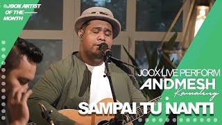 ANDMESH - SAMPAI TUA NANTI (JOOX LIVE PERFORMANCE)
