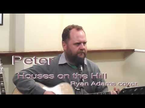 Ryan Adams cover - Houses on the Hill by Peter