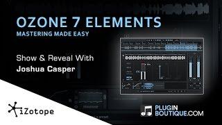 iZotope Ozone 7 Elements - Show Reveal With Joshua Casper