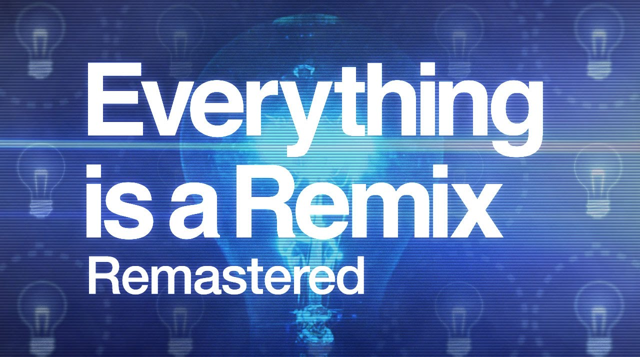Everything is a Remix Remastered (2015 HD)