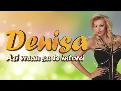 Denisa - Azi vreau sa te intorci manele noi 2016