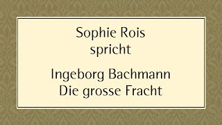 "Ingeborg Bachmann ""Die große Fracht"" (1953) II"