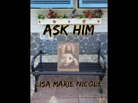 ASK HIM. VIDEO. LISA MARIE NICOLE 2020