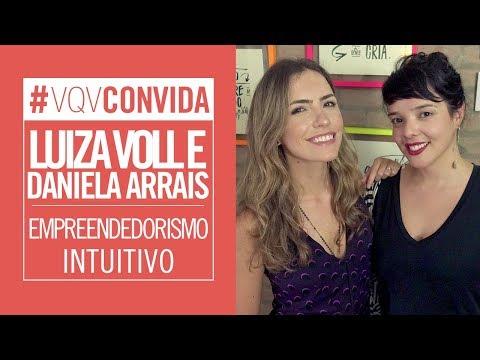 Dá pra empreender com intuição? - Luiza Voll e Daniela Arrais #VQVConvida