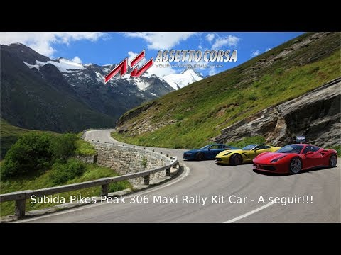 "GoAssetto Corsa ""Subida Pikes Peak 306 Maxi Rally Kit Car"" A seguir!!!"
