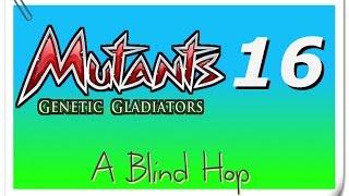 A Blind Hop - Mutants: Genetic Gladiators - Part 16