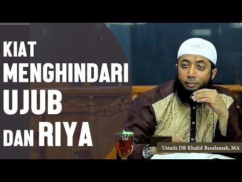 Kiat menghindari sikap ujub riya, Ustadz DR Khalid Basalamah, MA