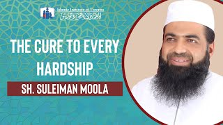 The Cure to Every Hardship - Sh. Suleiman Moola
