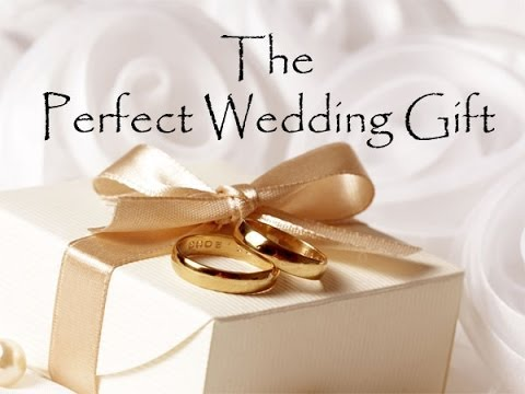 The perfect wedding gift youtube for What to give as a wedding gift