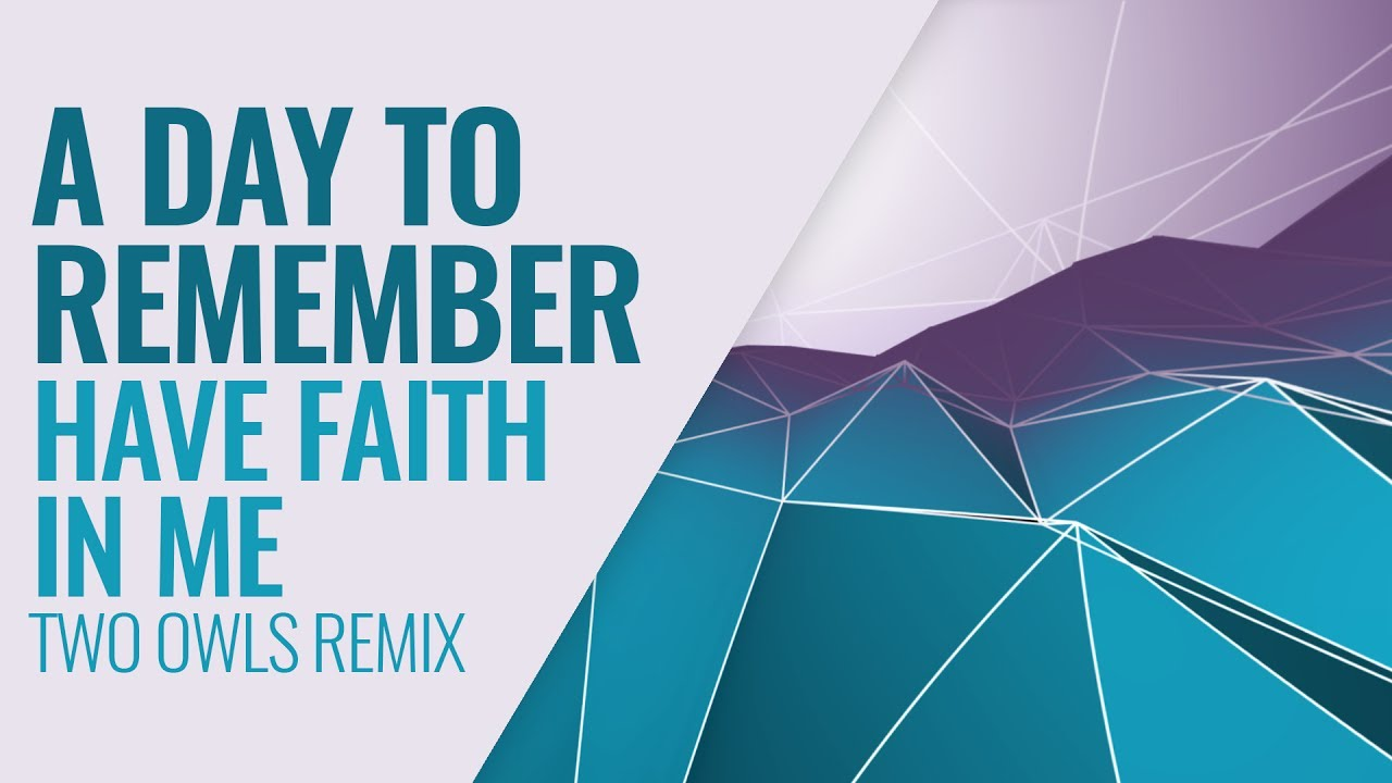 A Day To Remember - Have Faith In Me (Two Owls Remix ... A Day To Remember Have Faith In Me Quotes