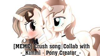 [MEME] Crush song|Collab with -_Kimmi - Pony Creator_-