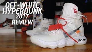 OFF-WHITE NIKE HYPERDUNK 2017 REVIEW