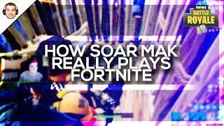 Cómo SoaR Mak realmente juega Fortnite