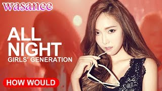 """How Would Girls' Generation(SNSD) (OT9) Sing - """" All Night """" (Line Distribution) - Stafaband"""