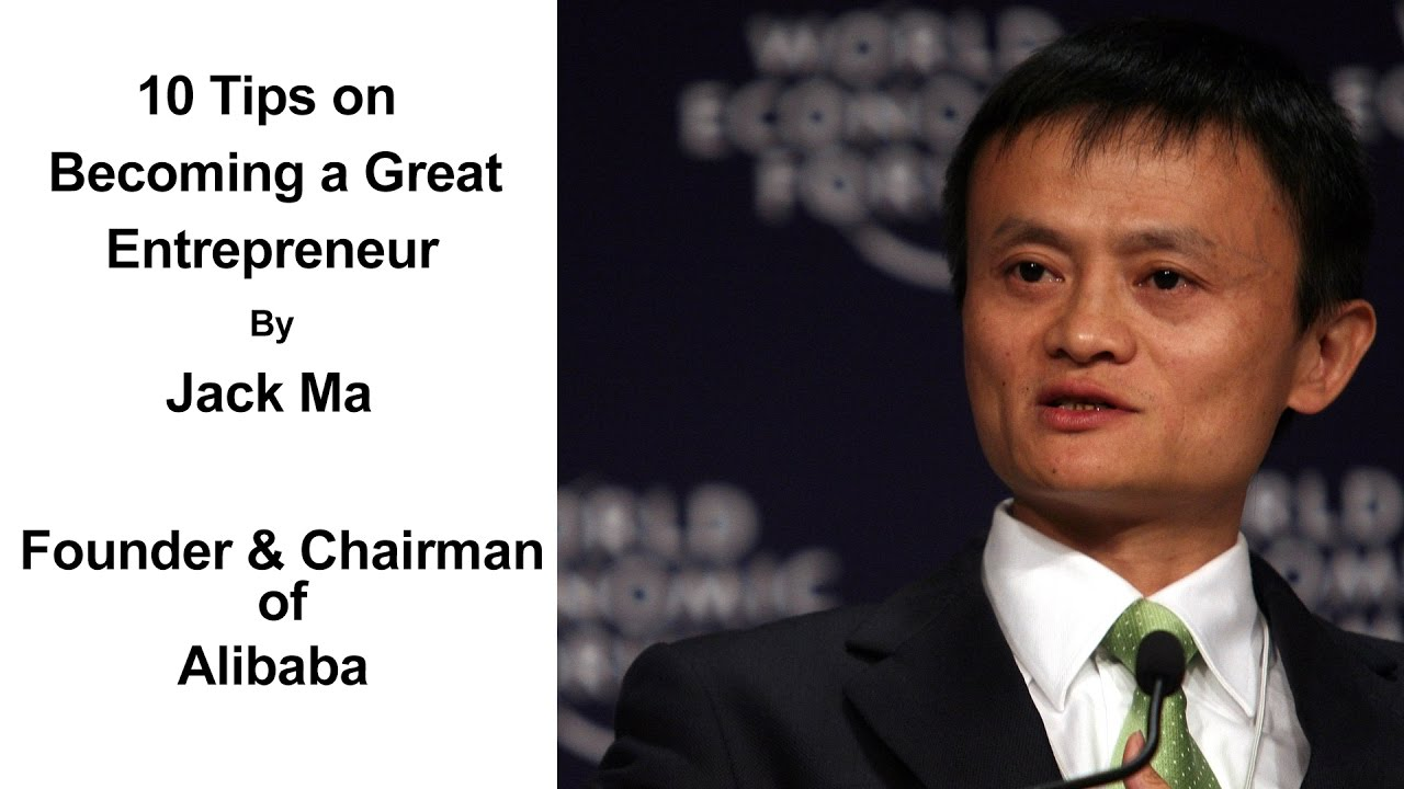 10 Tips On Becoming A Great Entrepreneur By Jack Ma Advice For