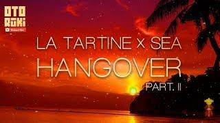 LA TARTINE ✖ SEA - Hangover part.2 [Otodayo Rūkī]