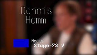 Dennis Hamm | Meets Stage-73 V