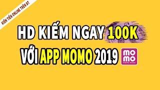 [HD] Kiếm ngay 100k Với APP MoMo 2019 - Kiếm tiền Online Trên điện thoại