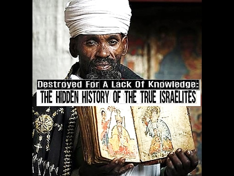 Destroyed For A Lack Of Knowledge: The Hidden History of the TRUE Israelites (Full version) [2017]