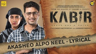 Akasheo Alpo Neel | Lyrical | KABIR | Dev | Rukmini | Aniket C | Indraadip | Arijit Singh
