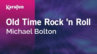 Karaoke Old Time Rock 'n Roll - Michael Bolton *