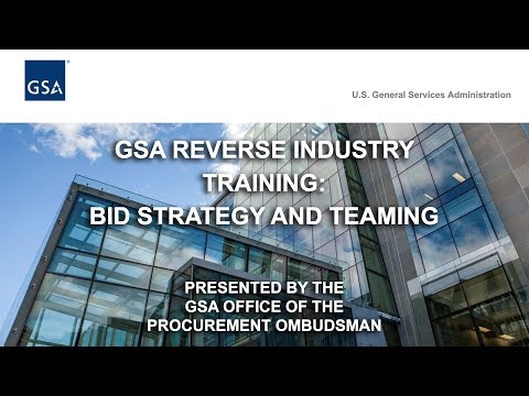 GSA Reverse Industry Training Session 2: Bid Strategy & Team