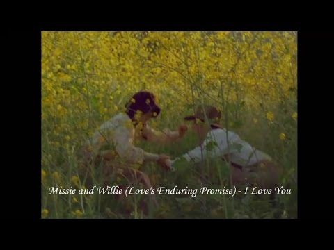 Missie and Willie (Love's enduring promise) - I Love You