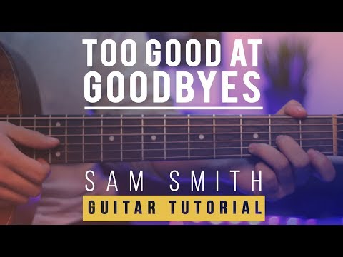 Sam Smith - Too Good At Goodbyes | Guitar Lesson (Tutorial) How To Play Chords&Melody