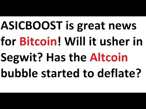 ASICBOOST is great news for Bitcoin! Will it usher in Segwit? Start of Altcoin bubble deflation?