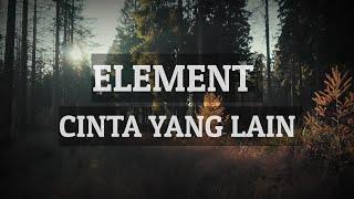Download Mp3 Element - Cinta Yang Lain   Lyrics