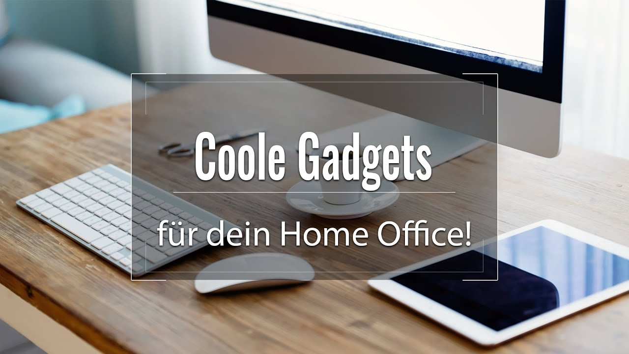 Coole Gadgets für dein Home Office