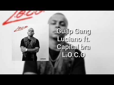 Luciano ft Capital bra Guap Gang (L.O.C.O )