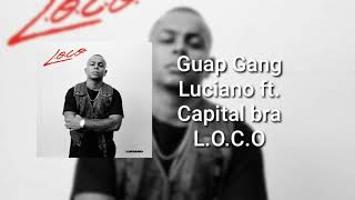 Luciano ft Capital bra - Guap Gang (L.O.C.O )