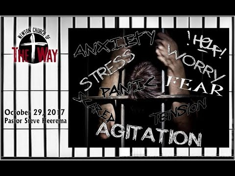 10 29 2017 Anxiety Fear Pastor Steve Heerema Week 1