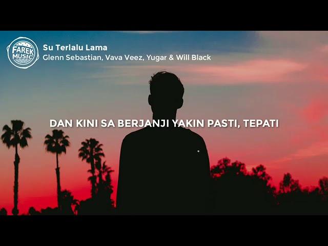 Su Terlalu Lama - Glenn Sebastian feat Vava Veeez (Lirik Lagu) #1