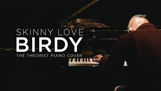 Birdy - Skinny Love (Bon Iver Cover) | The Theorist Piano Cover