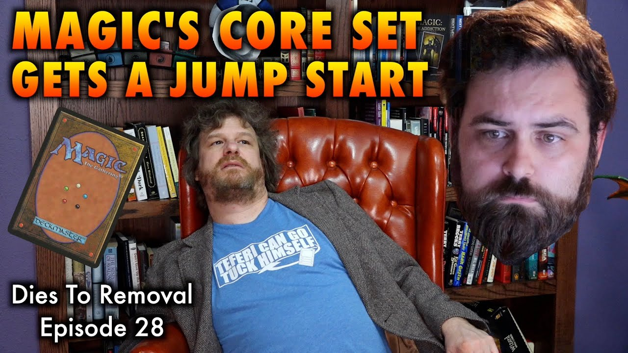 Magic The Gathering's Core Set Gets A Jump Start! Dies To Removal Episode 28