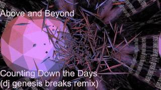Above and Beyond - Counting Down the Days (dj genesis breaks remix)