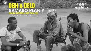 OBH & DELO - BAMAKO PLAN A (ENGA SIGUIDA BAI TAN DÉ)