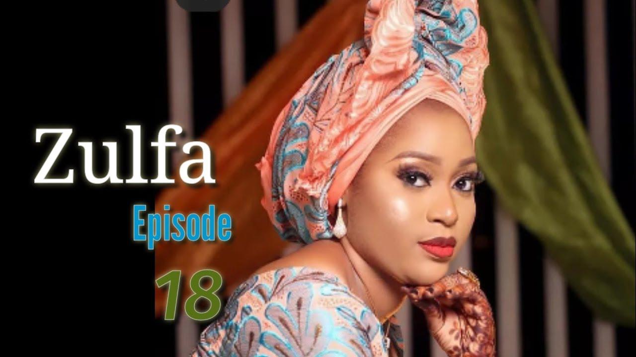Download Zulfa Episode 18 Latest Hausa Novels October 04/2021