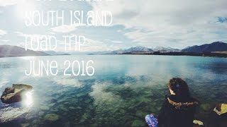 New Zealand South Island Road Trip ↠ June 2016