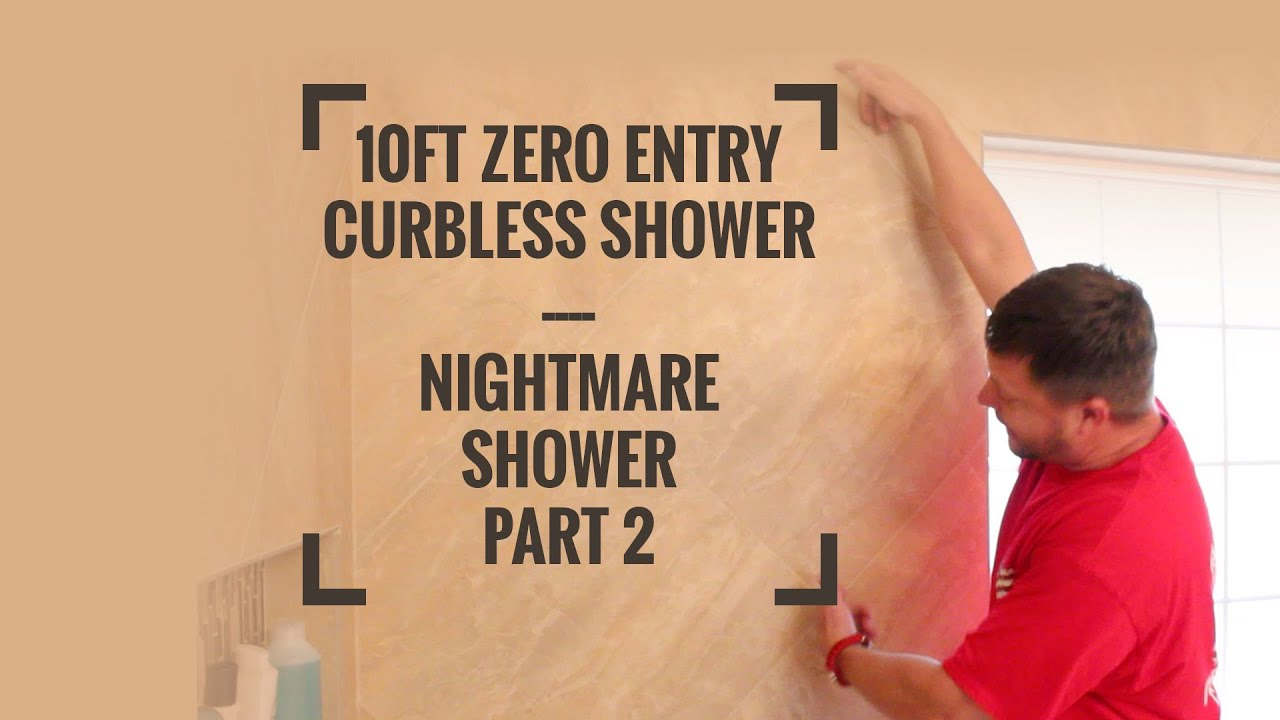 10ft zero entry curbless shower nightmare shower part 2