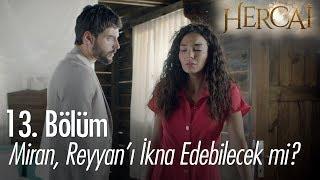 Miran, Reyyan'ı ikna edebilecek mi? - Hercai 13. Bölüm