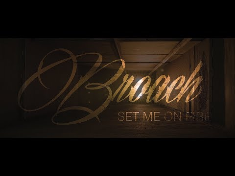 Broach - Set Me On Fire [OFFICIAL VIDEO]