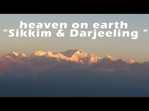"heaven on earth ""Sikkim & Darjeeling """